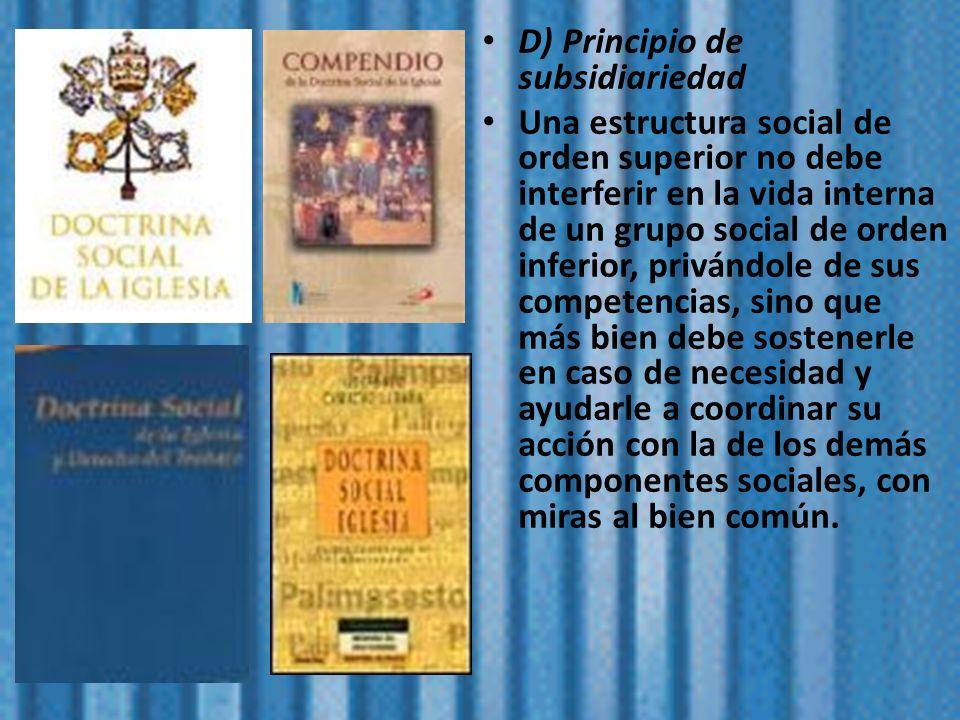D) Principio de subsidiariedad Una estructura social de orden superior no debe interferir en la vida interna de un grupo social de orden inferior, pri