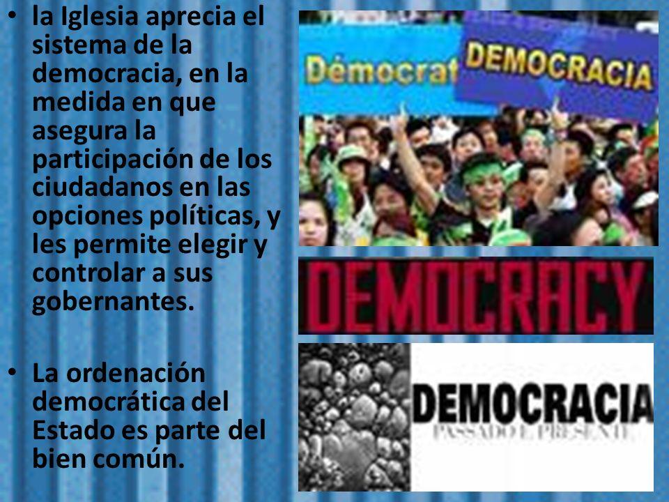 la Iglesia aprecia el sistema de la democracia, en la medida en que asegura la participación de los ciudadanos en las opciones políticas, y les permit