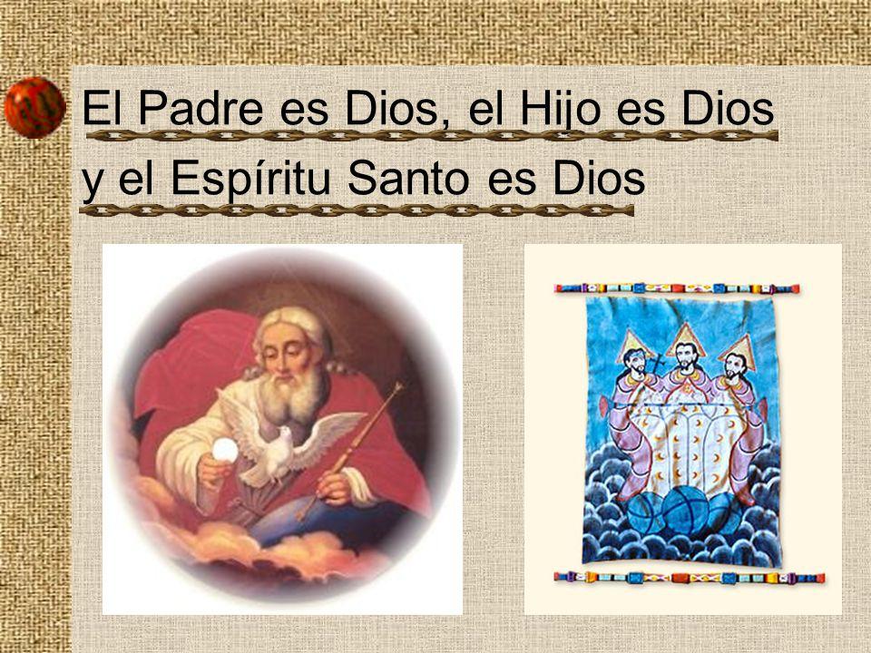 El Padre es Dios, el Hijo es Dios y el Espíritu Santo es Dios