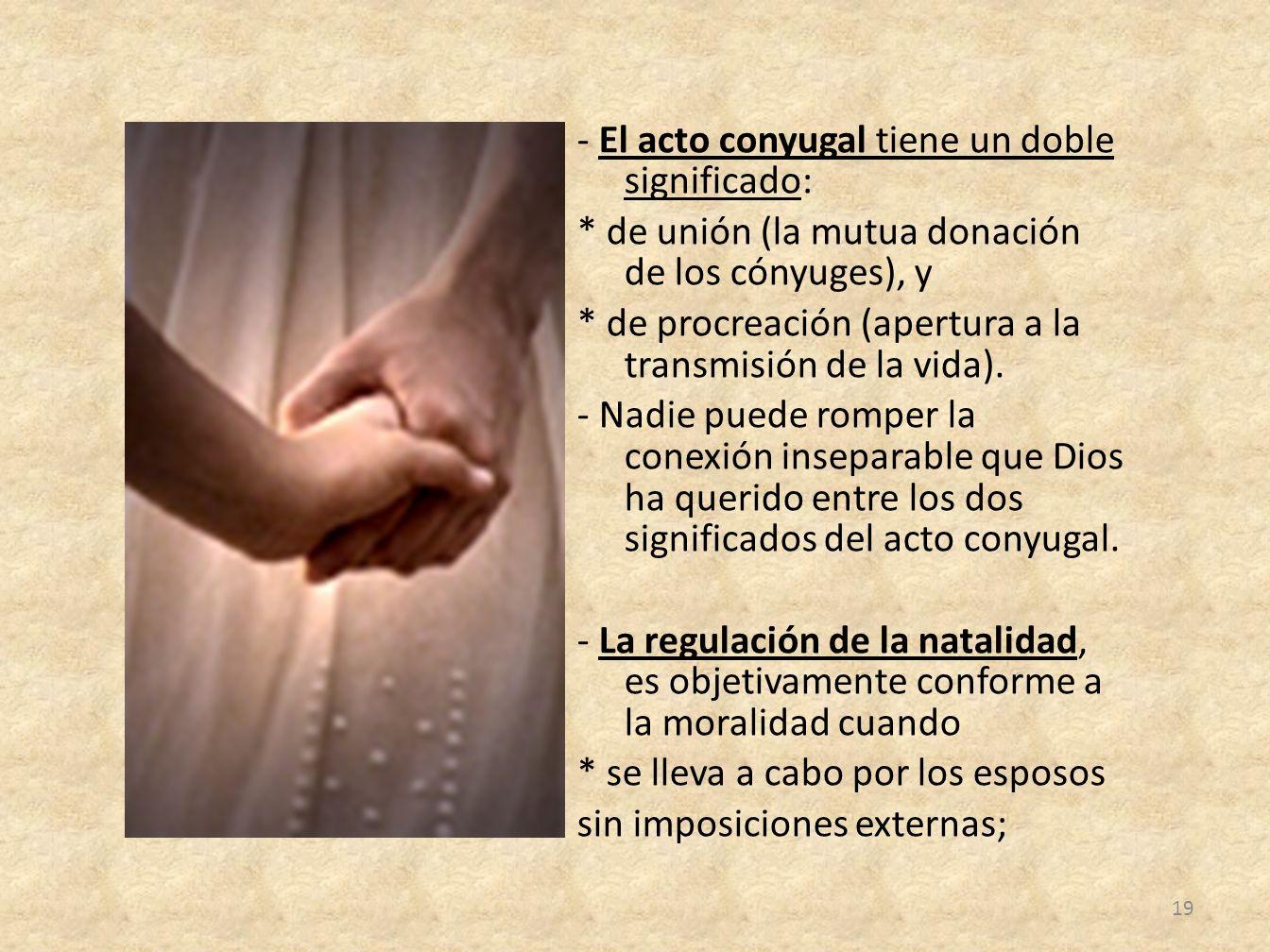 - El acto conyugal tiene un doble significado: * de unión (la mutua donación de los cónyuges), y * de procreación (apertura a la transmisión de la vid