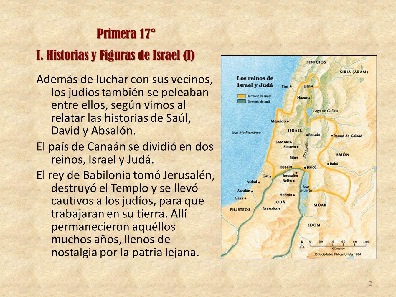 Primera 17° I. Historias y Figuras de Israel (I) Además de luchar con sus vecinos, los judíos también se peleaban entre ellos, según vimos al relatar