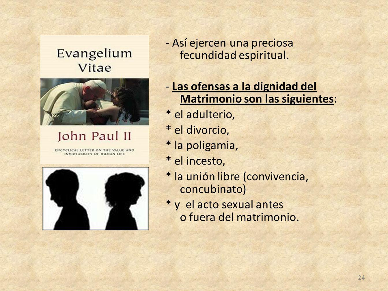 - Así ejercen una preciosa fecundidad espiritual. - Las ofensas a la dignidad del Matrimonio son las siguientes: * el adulterio, * el divorcio, * la p