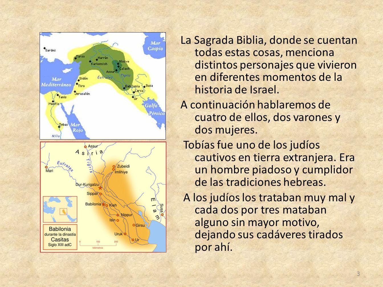 La Sagrada Biblia, donde se cuentan todas estas cosas, menciona distintos personajes que vivieron en diferentes momentos de la historia de Israel. A c