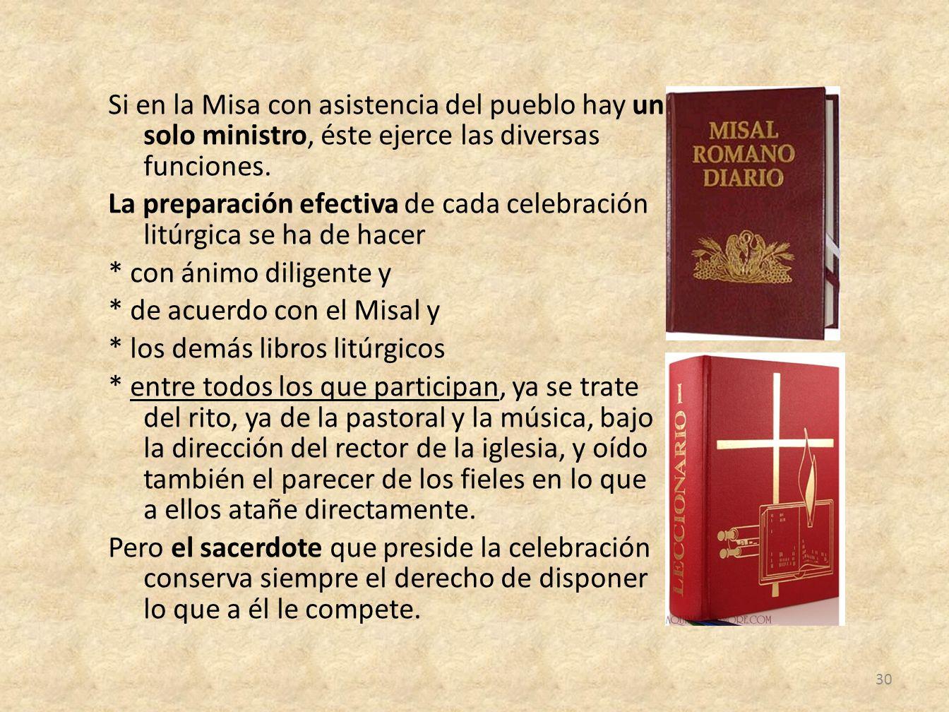 Si en la Misa con asistencia del pueblo hay un solo ministro, éste ejerce las diversas funciones. La preparación efectiva de cada celebración litúrgic