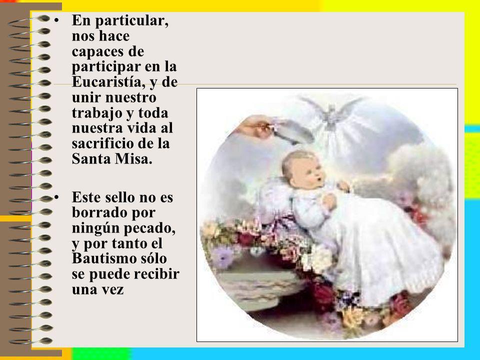 En particular, nos hace capaces de participar en la Eucaristía, y de unir nuestro trabajo y toda nuestra vida al sacrificio de la Santa Misa. Este sel