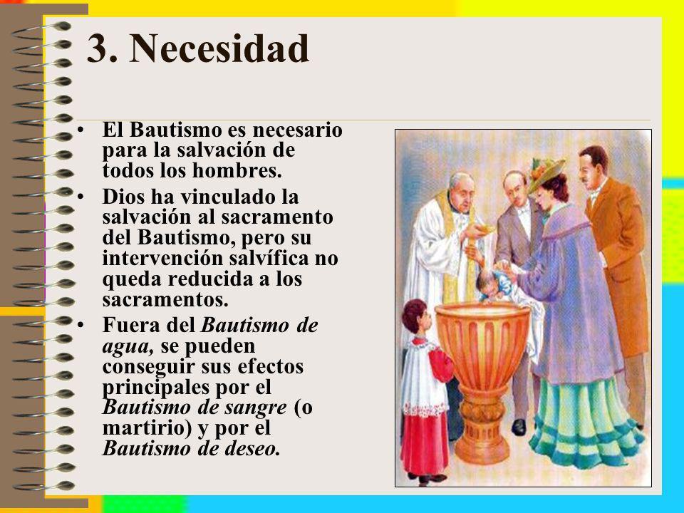 3. Necesidad El Bautismo es necesario para la salvación de todos los hombres. Dios ha vinculado la salvación al sacramento del Bautismo, pero su inter