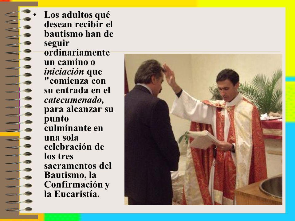 Los adultos qué desean recibir el bautismo han de seguir ordinariamente un camino o iniciación que
