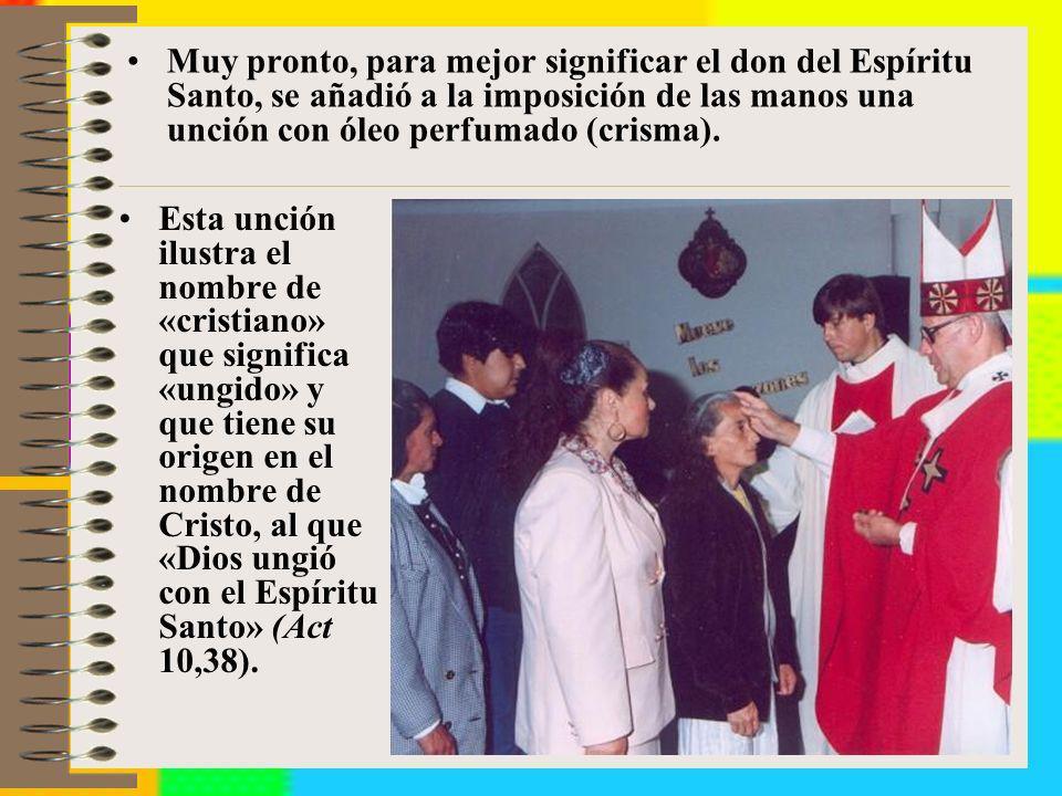 Muy pronto, para mejor significar el don del Espíritu Santo, se añadió a la imposición de las manos una unción con óleo perfumado (crisma). Esta unció