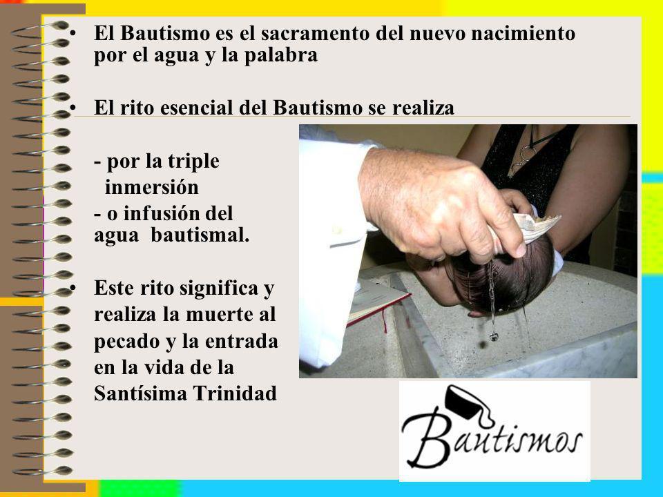 El Bautismo es el sacramento del nuevo nacimiento por el agua y la palabra El rito esencial del Bautismo se realiza - por la triple inmersión - o infu