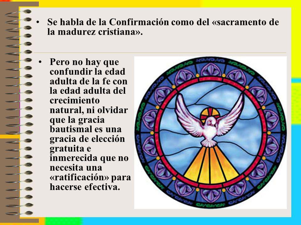 Se habla de la Confirmación como del «sacramento de la madurez cristiana». Pero no hay que confundir la edad adulta de la fe con la edad adulta del cr