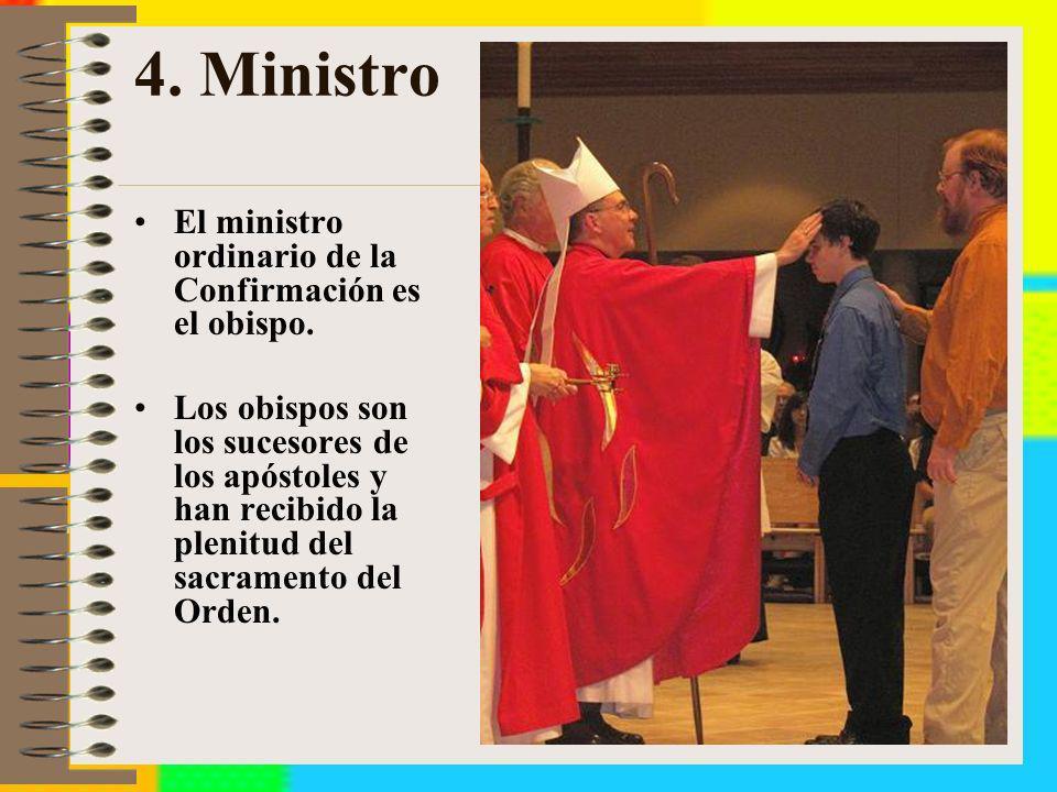 4. Ministro El ministro ordinario de la Confirmación es el obispo. Los obispos son los sucesores de los apóstoles y han recibido la plenitud del sacra