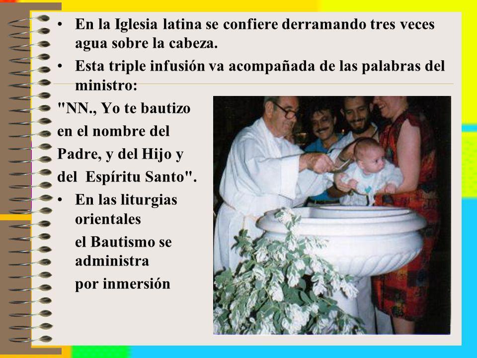 En la Iglesia latina se confiere derramando tres veces agua sobre la cabeza. Esta triple infusión va acompañada de las palabras del ministro: