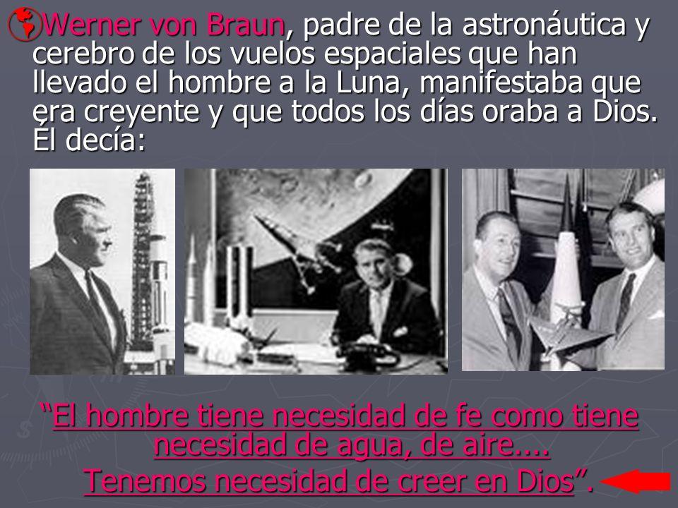Werner von Braun, padre de la astronáutica y cerebro de los vuelos espaciales que han llevado el hombre a la Luna, manifestaba que era creyente y que