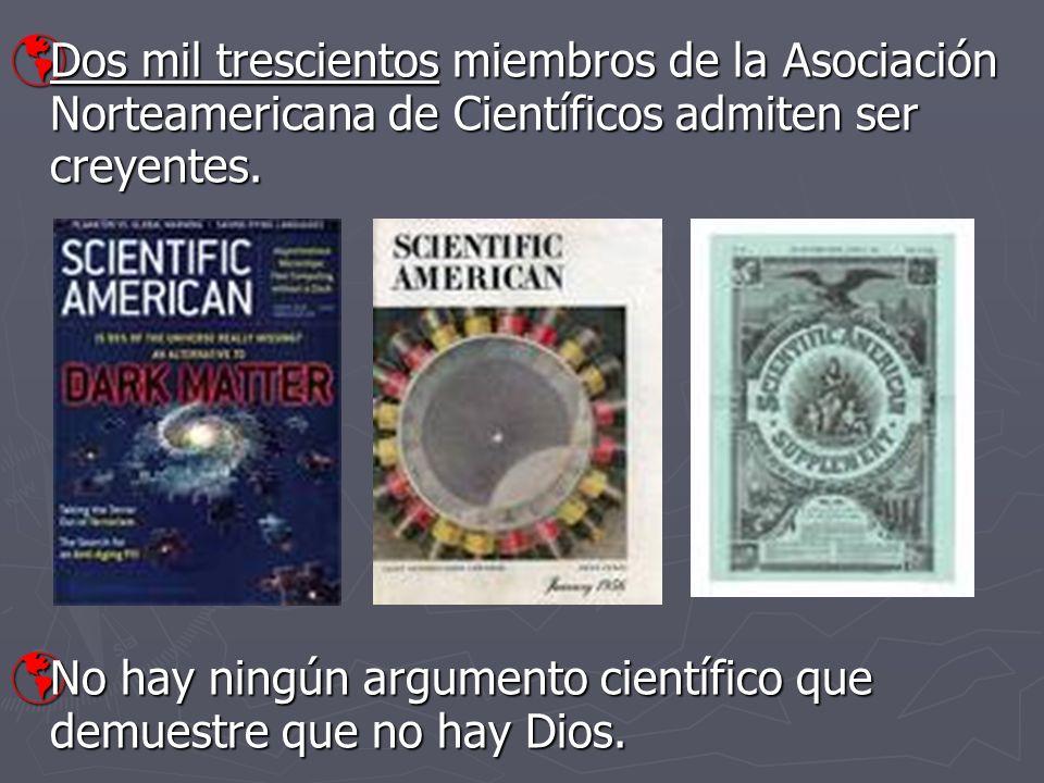 Dos mil trescientos miembros de la Asociación Norteamericana de Científicos admiten ser creyentes. Dos mil trescientos miembros de la Asociación Norte