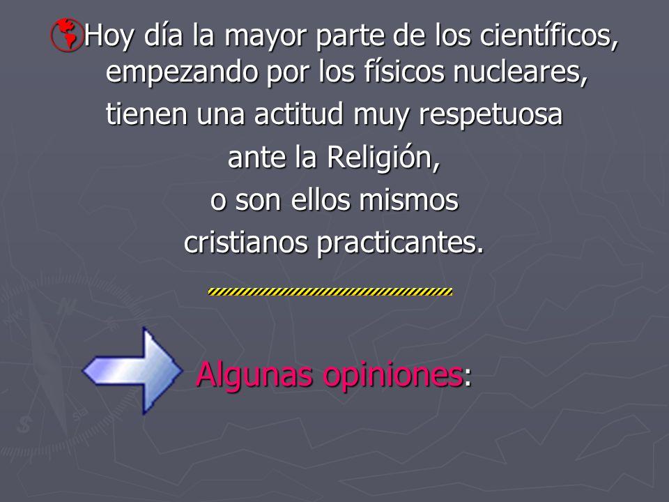Como dice el profesor de la Universidad de Navarra, doctor en Ciencias Físicas, Mariano Artigas: la Ciencia nunca se ha opuesto a la Religión, y nunca se podrá oponer, porque no hay oposición real.