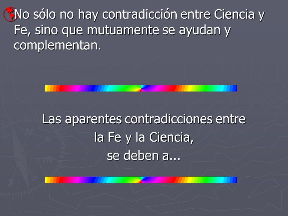 No sólo no hay contradicción entre Ciencia y Fe, sino que mutuamente se ayudan y complementan. No sólo no hay contradicción entre Ciencia y Fe, sino q