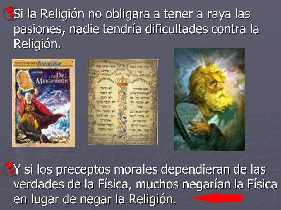 Si la Religión no obligara a tener a raya las pasiones, nadie tendría dificultades contra la Religión. Si la Religión no obligara a tener a raya las p