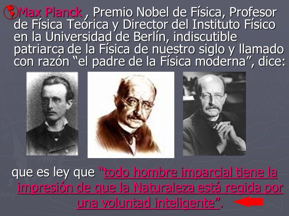 Max Planck, Premio Nobel de Física, Profesor de Física Teórica y Director del Instituto Físico en la Universidad de Berlín, indiscutible patriarca de