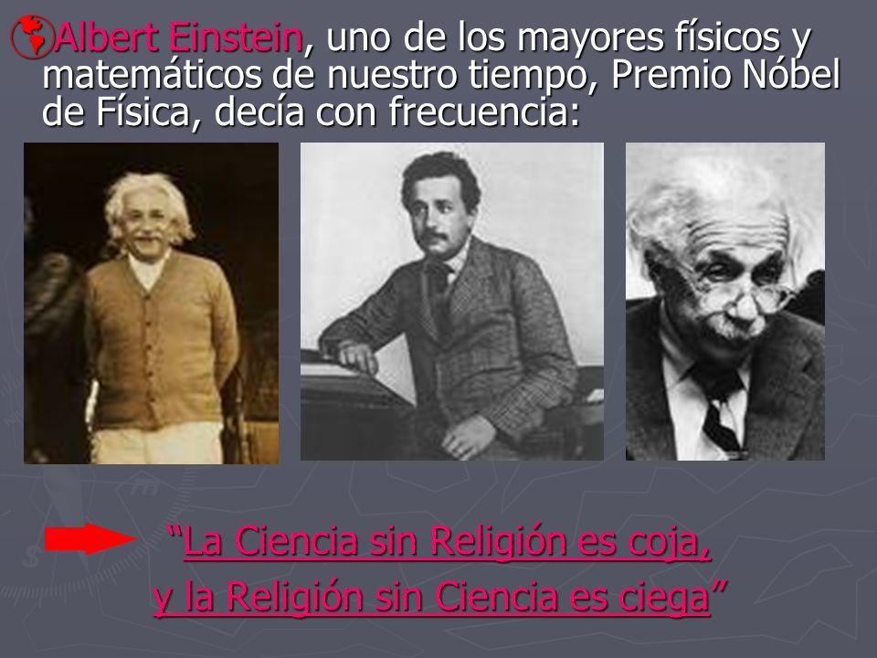 Albert Einstein, uno de los mayores físicos y matemáticos de nuestro tiempo, Premio Nóbel de Física, decía con frecuencia: Albert Einstein, uno de los