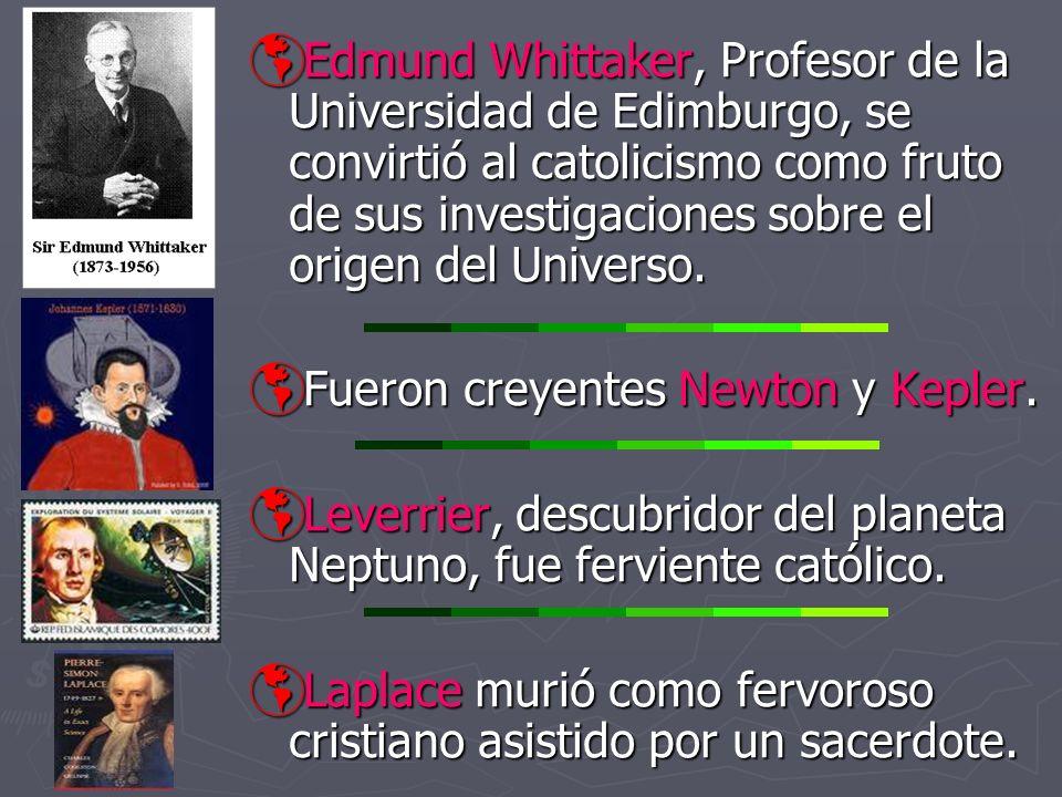 Edmund Whittaker, Profesor de la Universidad de Edimburgo, se convirtió al catolicismo como fruto de sus investigaciones sobre el origen del Universo.