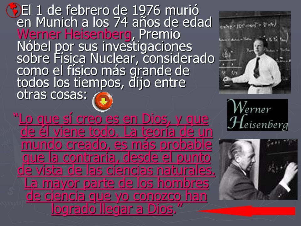El 1 de febrero de 1976 murió en Munich a los 74 años de edad Werner Heisenberg, Premio Nóbel por sus investigaciones sobre Física Nuclear, considerad