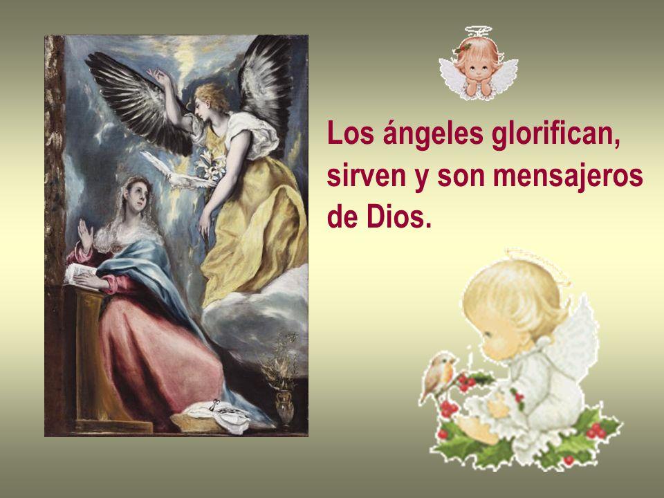 Los ángeles glorifican, sirven y son mensajeros de Dios.