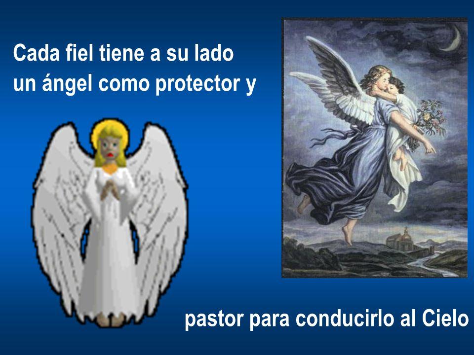 Cada fiel tiene a su lado un ángel como protector y pastor para conducirlo al Cielo