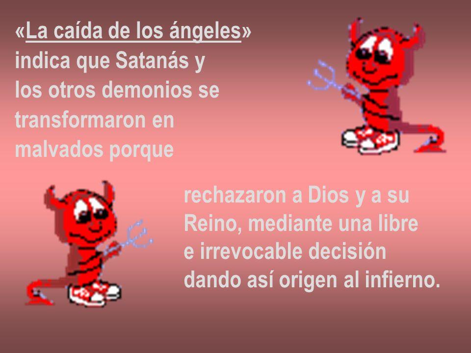 «La caída de los ángeles» indica que Satanás y los otros demonios se transformaron en malvados porque rechazaron a Dios y a su Reino, mediante una lib