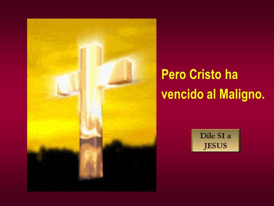 Pero Cristo ha vencido al Maligno.