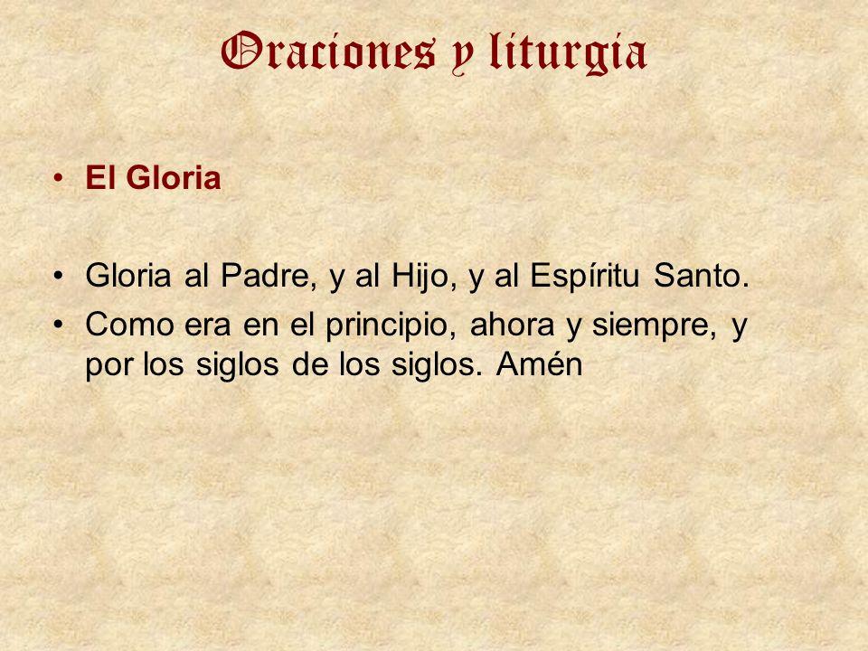 Oraciones y liturgia El Gloria Gloria al Padre, y al Hijo, y al Espíritu Santo. Como era en el principio, ahora y siempre, y por los siglos de los sig