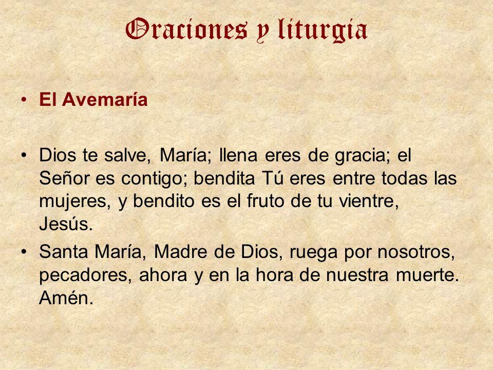 Oraciones y liturgia El Avemaría Dios te salve, María; llena eres de gracia; el Señor es contigo; bendita Tú eres entre todas las mujeres, y bendito e