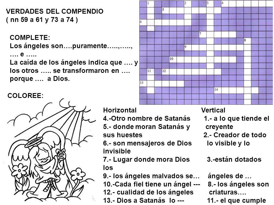 VERDADES DEL COMPENDIO ( nn 59 a 61 y 73 a 74 ) Horizontal Vertical 4.-Otro nombre de Satanás 1.- a lo que tiende el 5.- donde moran Satanás y creyent