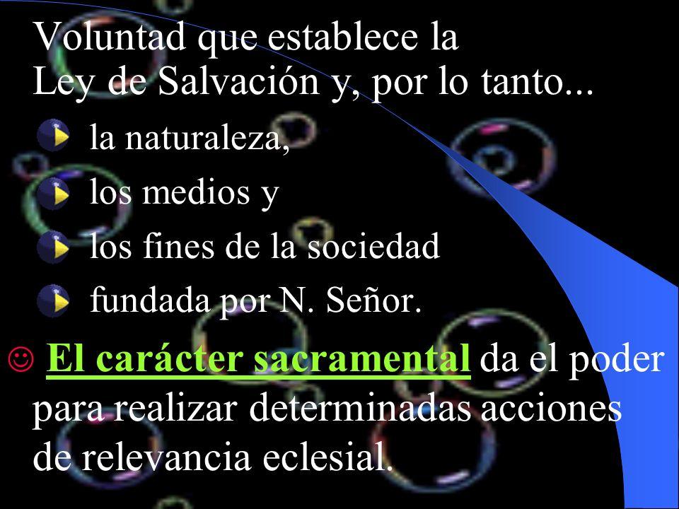 Voluntad que establece la Ley de Salvación y, por lo tanto... la naturaleza, los medios y los fines de la sociedad fundada por N. Señor. El carácter s