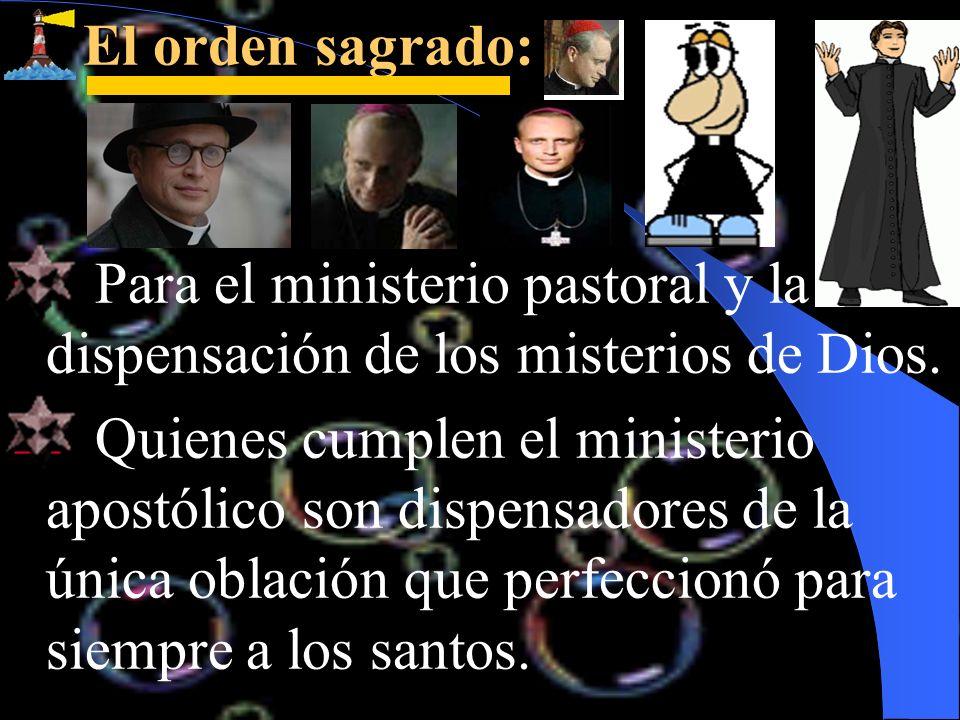 El orden sagrado: El orden sagrado: Para el ministerio pastoral y la dispensación de los misterios de Dios. Quienes cumplen el ministerio apostólico s