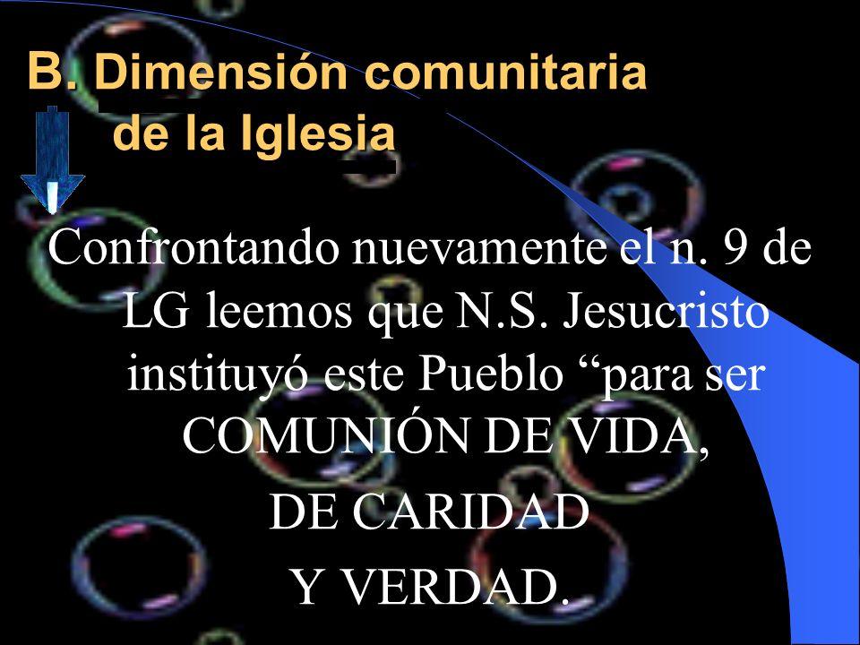 B. Dimensión comunitaria de la Iglesia Confrontando nuevamente el n. 9 de LG leemos que N.S. Jesucristo instituyó este Pueblo para ser COMUNIÓN DE VID