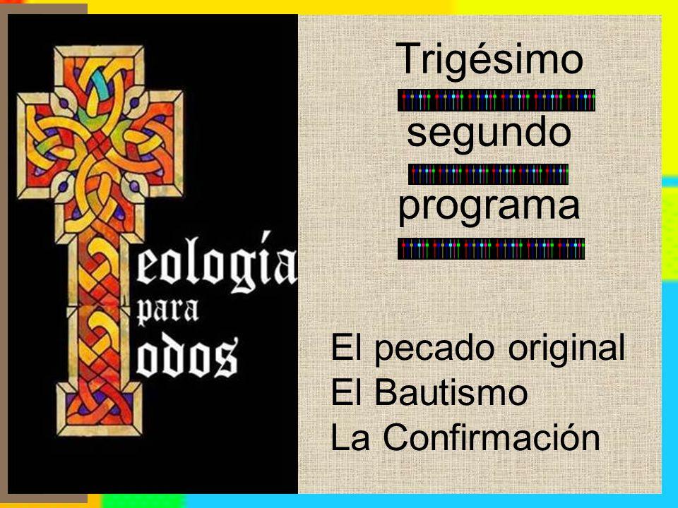 Trigésimo segundo programa El pecado original El Bautismo La Confirmación