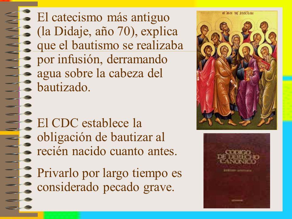 El catecismo más antiguo (la Didaje, año 70), explica que el bautismo se realizaba por infusión, derramando agua sobre la cabeza del bautizado.