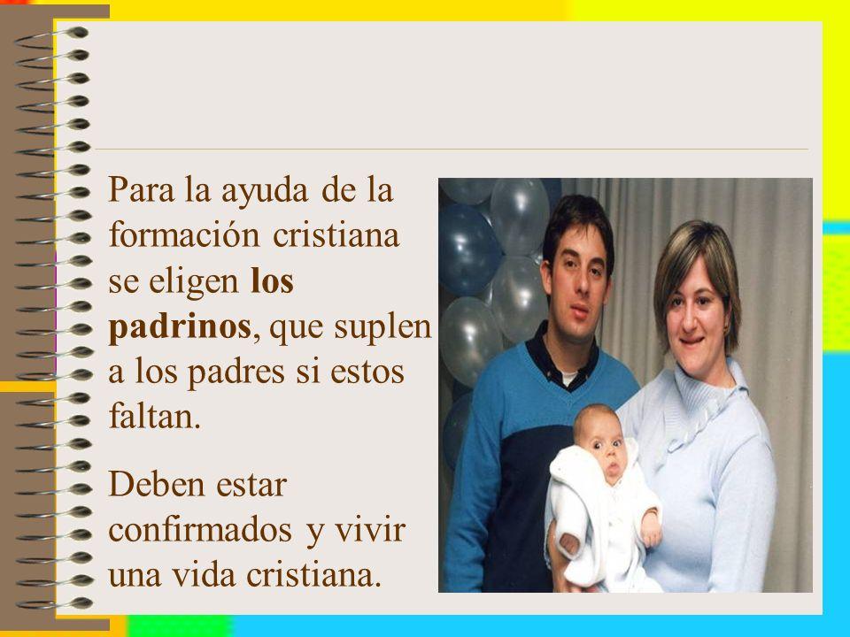Para la ayuda de la formación cristiana se eligen los padrinos, que suplen a los padres si estos faltan.