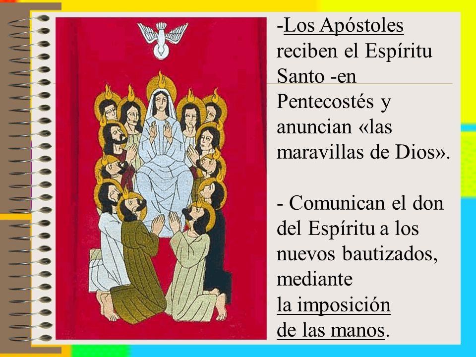 -Los Apóstoles reciben el Espíritu Santo -en Pentecostés y anuncian «las maravillas de Dios».