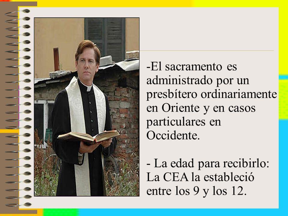 -El sacramento es administrado por un presbítero ordinariamente en Oriente y en casos particulares en Occidente.