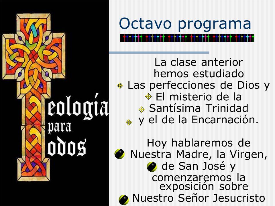 Octavo programa La clase anterior hemos estudiado Las perfecciones de Dios y El misterio de la Santísima Trinidad y el de la Encarnación. Hoy hablarem