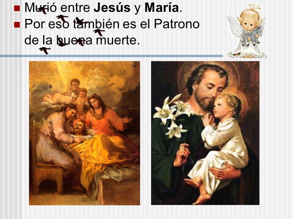 Murió entre Jesús y María. Por eso también es el Patrono de la buena muerte.