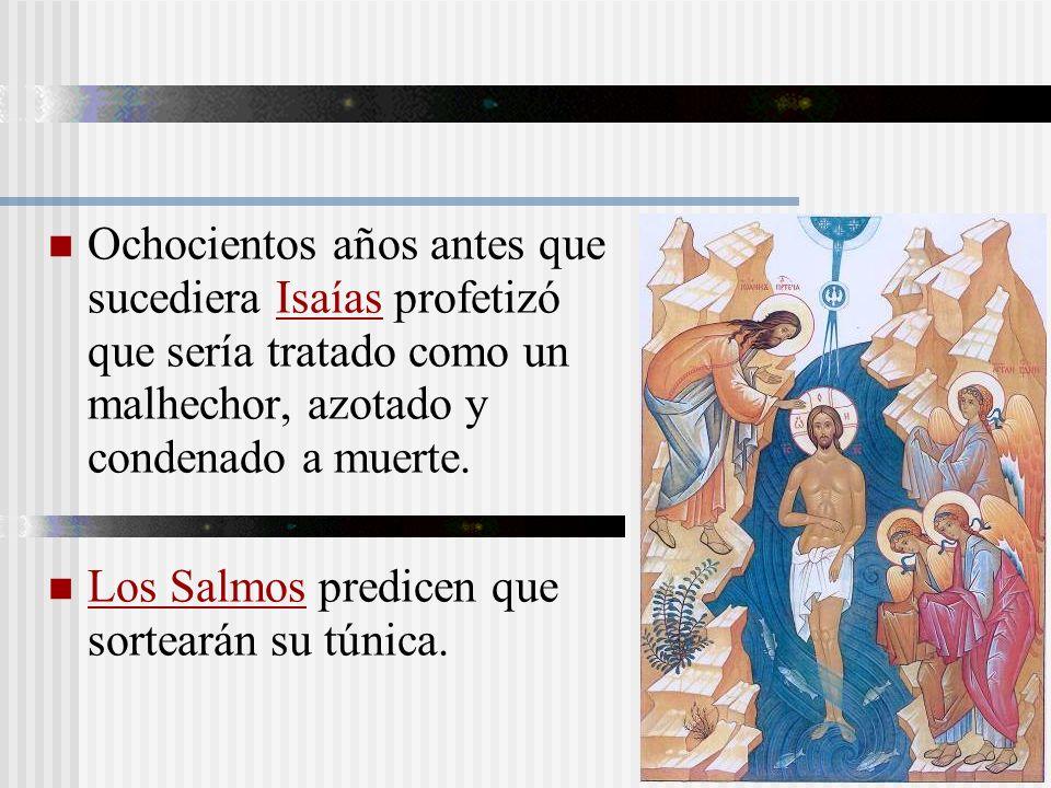 Ochocientos años antes que sucediera Isaías profetizó que sería tratado como un malhechor, azotado y condenado a muerte. Los Salmos predicen que sorte