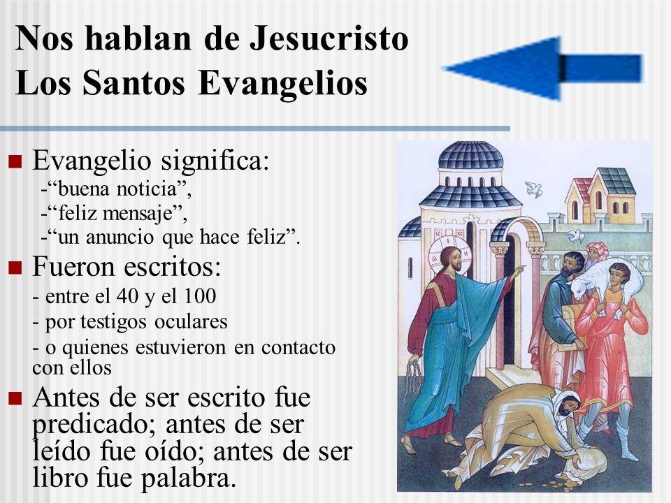 Evangelio significa: -buena noticia, -feliz mensaje, -un anuncio que hace feliz. Fueron escritos: - entre el 40 y el 100 - por testigos oculares - o q