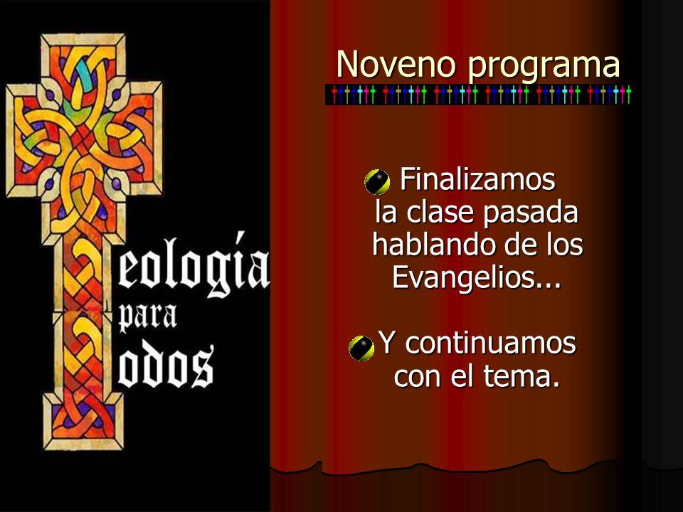 Noveno programa Finalizamos la clase pasada hablando de los Evangelios... Y continuamos con el tema.