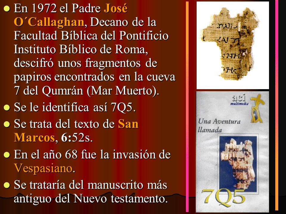 En 1972 el Padre José O´Callaghan, Decano de la Facultad Bíblica del Pontificio Instituto Bíblico de Roma, descifró unos fragmentos de papiros encontr