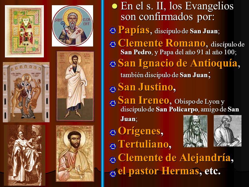 En el s. II, los Evangelios son confirmados por: En el s. II, los Evangelios son confirmados por: - Papías, discípulo de San Juan; - Clemente Romano,