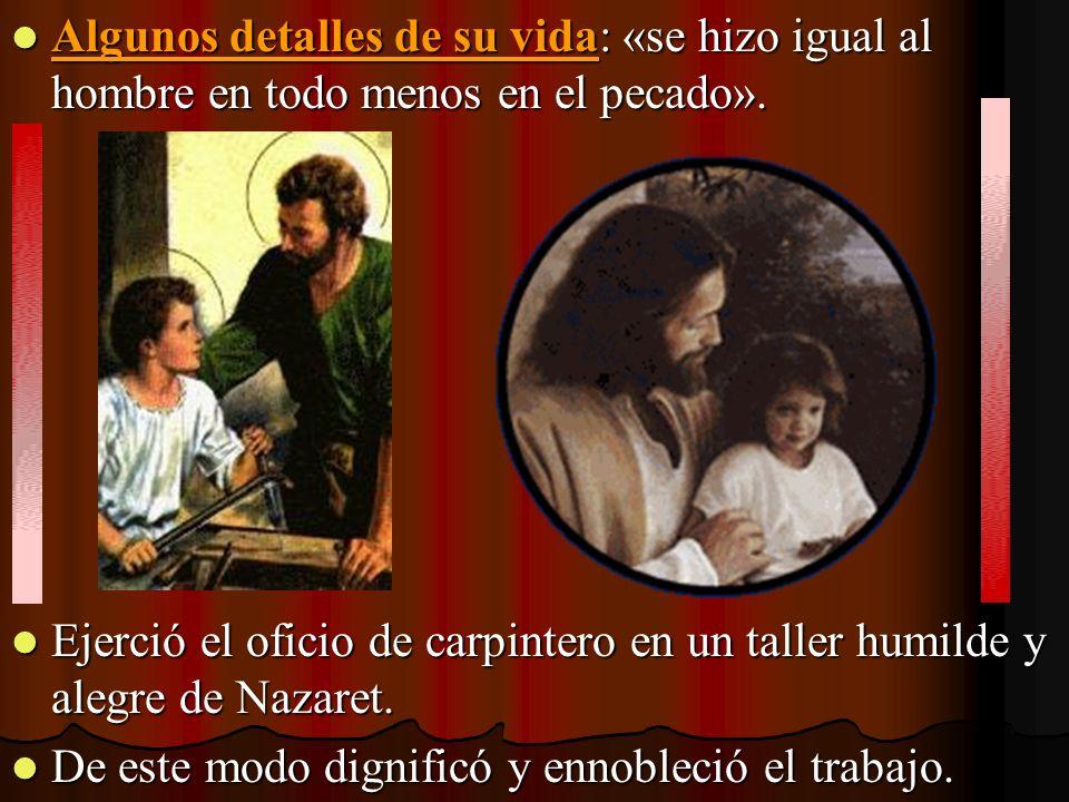 Algunos detalles de su vida: «se hizo igual al hombre en todo menos en el pecado». Algunos detalles de su vida: «se hizo igual al hombre en todo menos