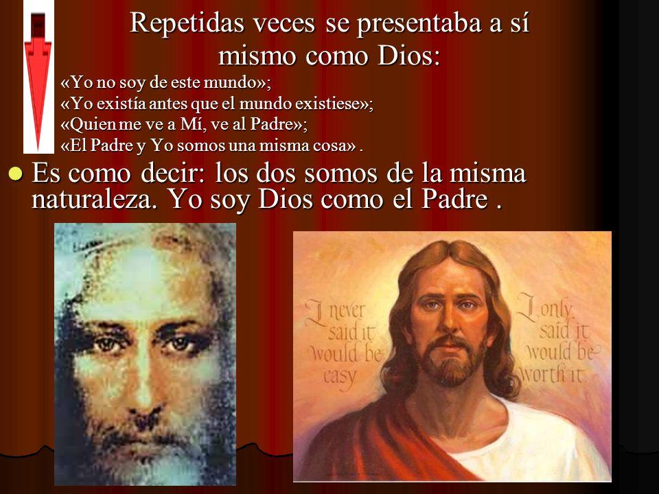 Repetidas veces se presentaba a sí mismo como Dios: «Yo no soy de este mundo»; «Yo no soy de este mundo»; «Yo existía antes que el mundo existiese»; «