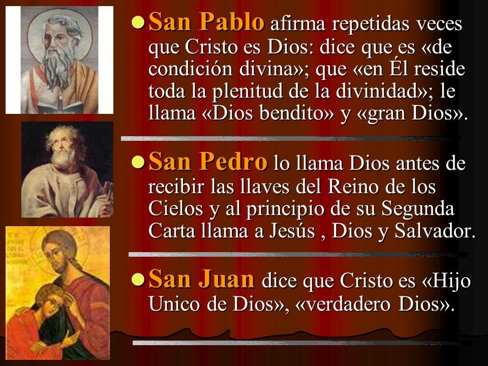 San Pablo afirma repetidas veces que Cristo es Dios: dice que es «de condición divina»; que «en Él reside toda la plenitud de la divinidad»; le llama